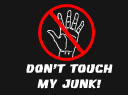 Don't Touch My Junk!